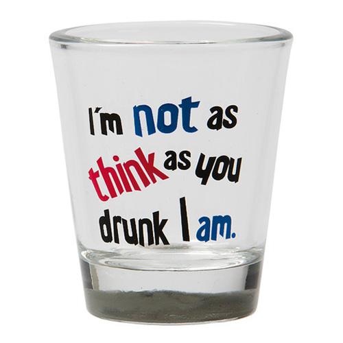 Shotglas Im Not As Think